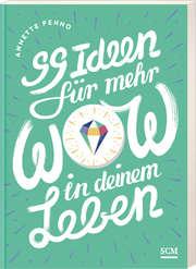 99 Ideen für mehr Wow in deinem Leben