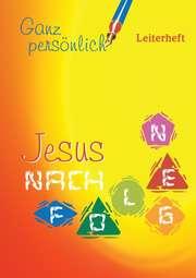 Ganz persönlich Jesus nachfolgen - Leiterheft